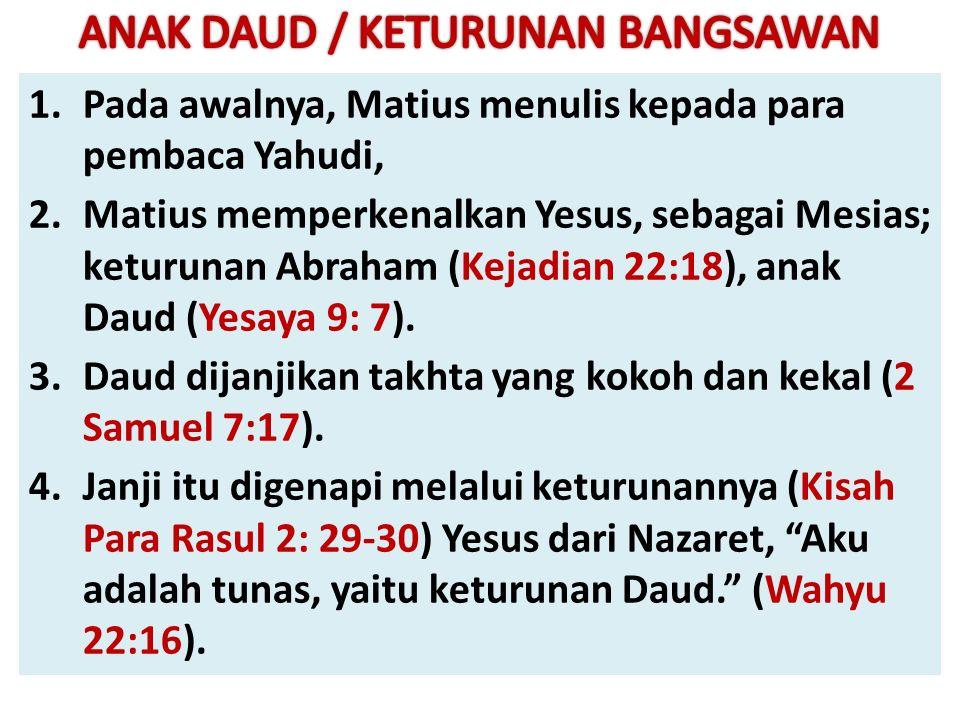 1.Pada awalnya, Matius menulis kepada para pembaca Yahudi, 2.Matius memperkenalkan Yesus, sebagai Mesias; keturunan Abraham (Kejadian 22:18), anak Daud (Yesaya 9: 7).