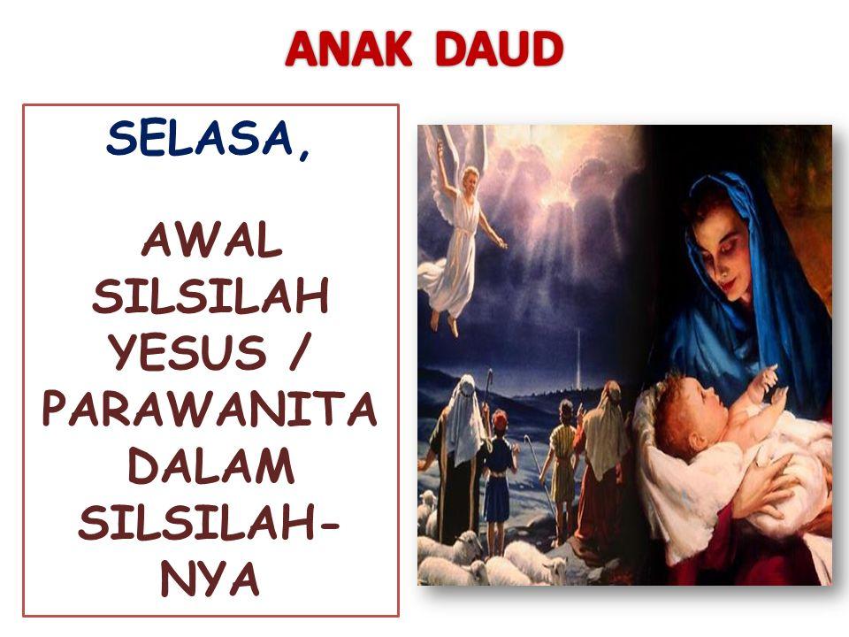 SELASA, AWAL SILSILAH YESUS / PARAWANITA DALAM SILSILAH- NYA