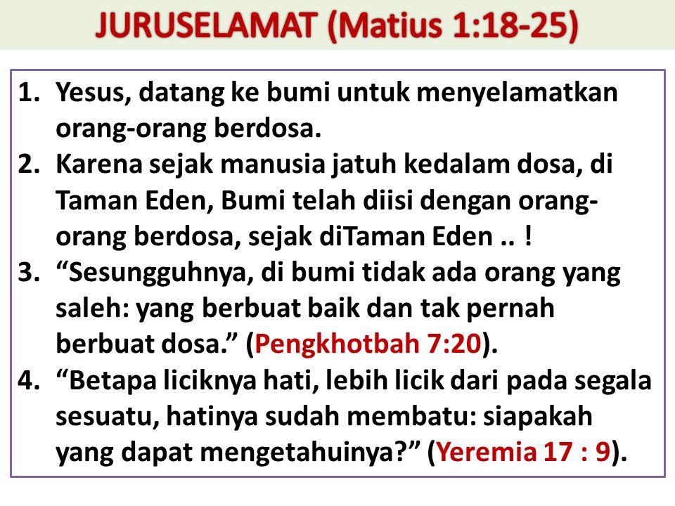 1.Yesus, datang ke bumi untuk menyelamatkan orang-orang berdosa.