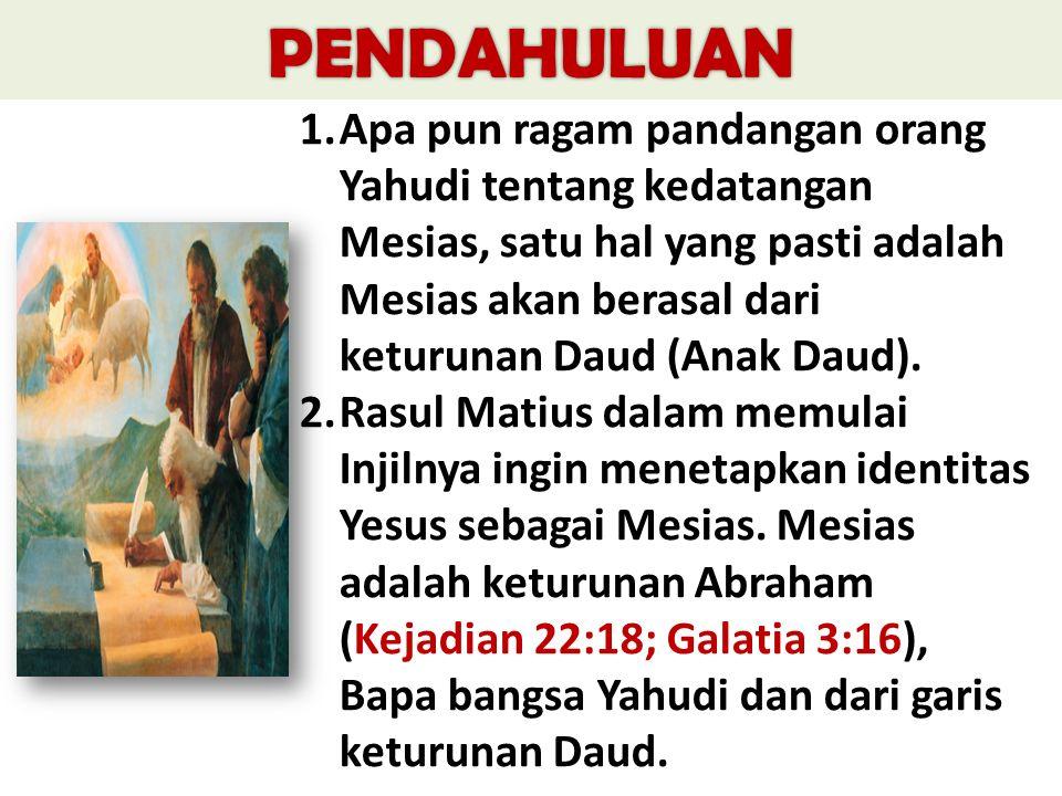1.Apa pun ragam pandangan orang Yahudi tentang kedatangan Mesias, satu hal yang pasti adalah Mesias akan berasal dari keturunan Daud (Anak Daud).