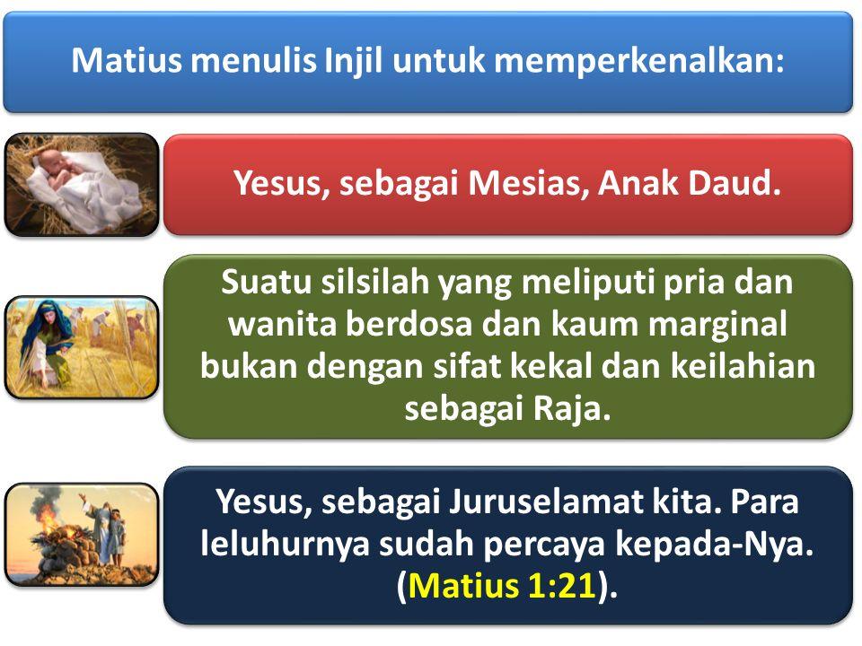 Matius menulis Injil untuk memperkenalkan: Yesus, sebagai Mesias, Anak Daud.