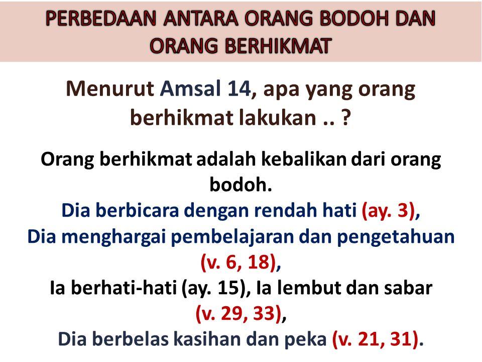 Menurut Amsal 14, apa yang orang berhikmat lakukan..