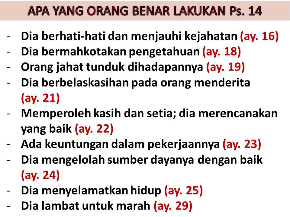 -Dia berhati-hati dan menjauhi kejahatan (ay. 16) -Dia bermahkotakan pengetahuan (ay.
