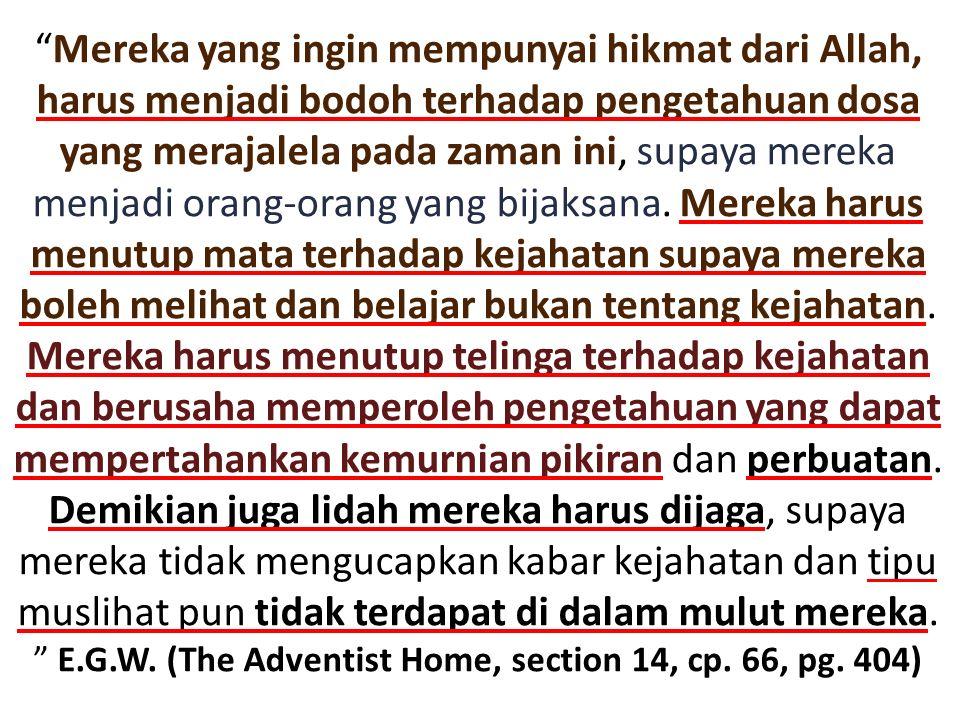 Mereka yang ingin mempunyai hikmat dari Allah, harus menjadi bodoh terhadap pengetahuan dosa yang merajalela pada zaman ini, supaya mereka menjadi orang-orang yang bijaksana.