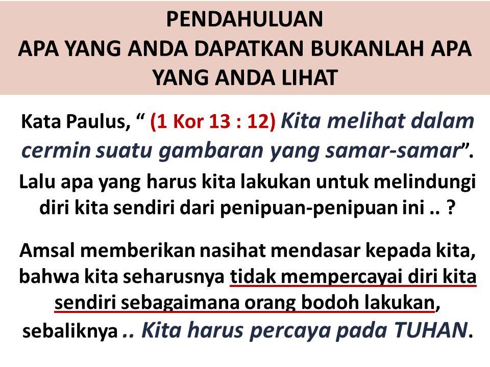 Kata Paulus, (1 Kor 13 : 12) Kita melihat dalam cermin suatu gambaran yang samar-samar .
