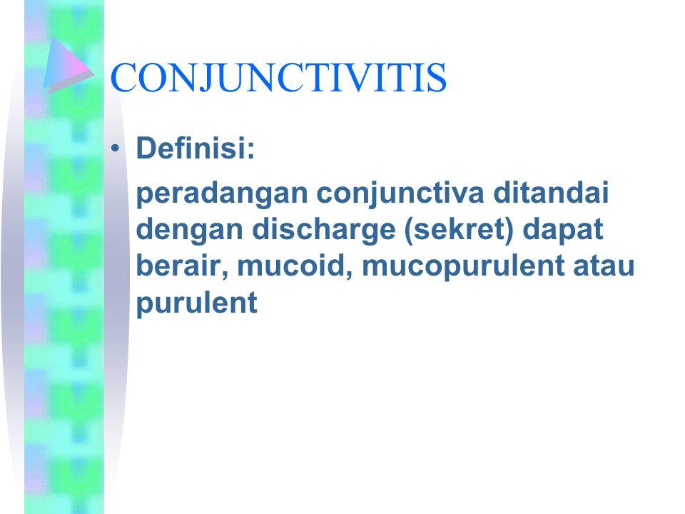 CONJUNCTIVITIS Definisi: peradangan conjunctiva ditandai dengan discharge (sekret) dapat berair, mucoid, mucopurulent atau purulent