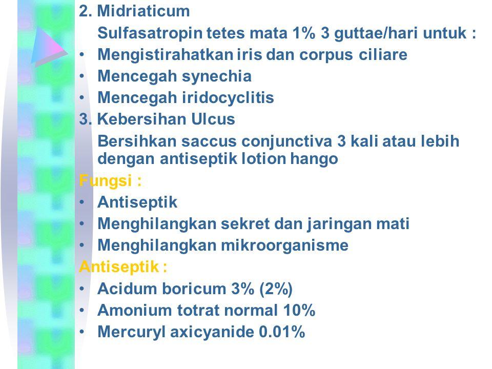 2. Midriaticum Sulfasatropin tetes mata 1% 3 guttae/hari untuk : Mengistirahatkan iris dan corpus ciliare Mencegah synechia Mencegah iridocyclitis 3.