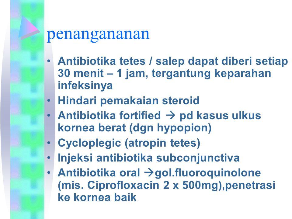 penangananan Antibiotika tetes / salep dapat diberi setiap 30 menit – 1 jam, tergantung keparahan infeksinya Hindari pemakaian steroid Antibiotika for
