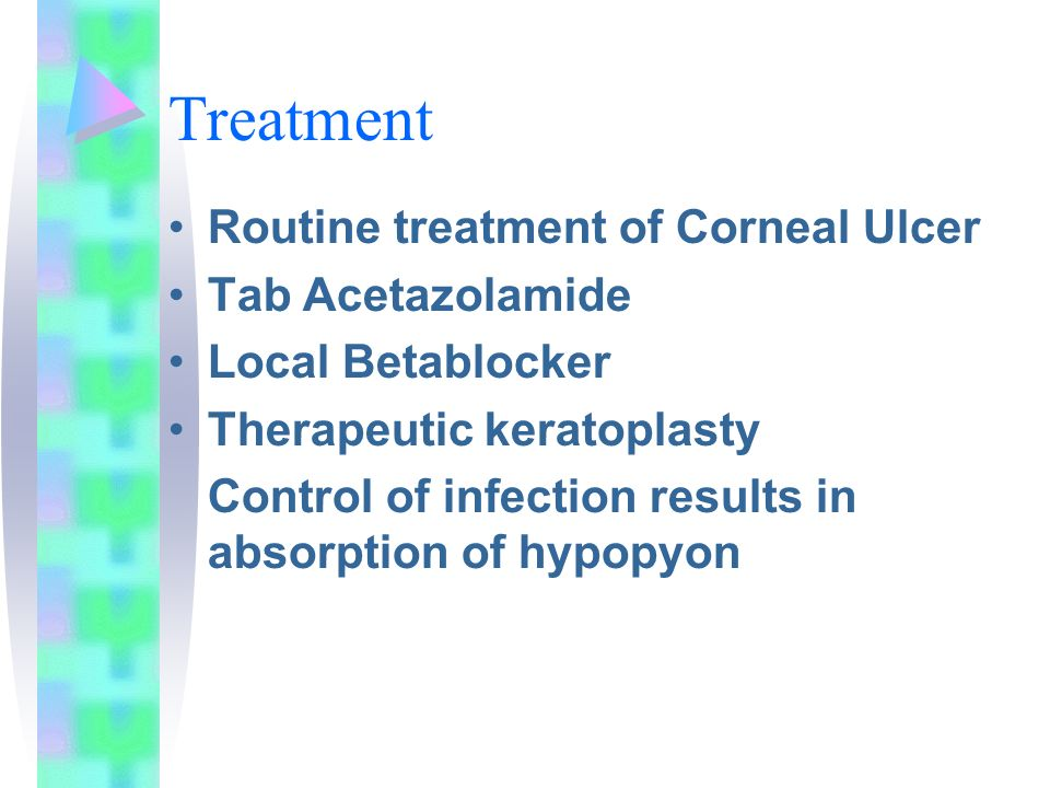 Treatment Routine treatment of Corneal Ulcer Tab Acetazolamide Local Betablocker Therapeutic keratoplasty Control of infection results in absorption of hypopyon