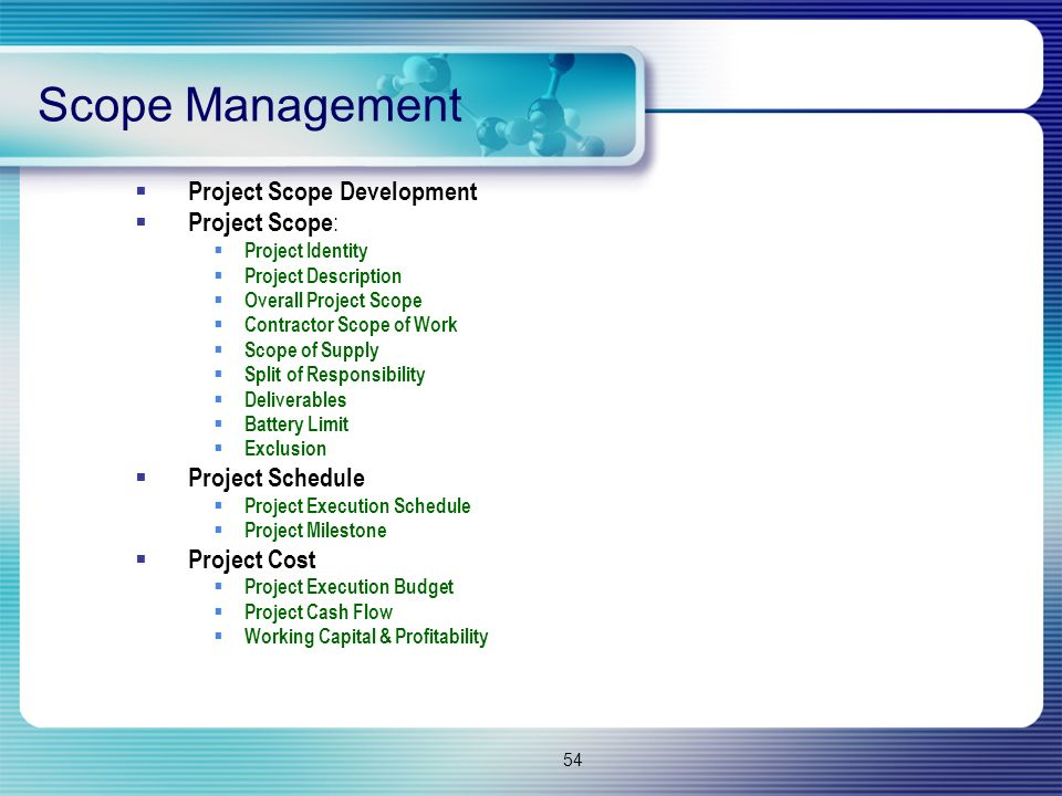 54 Scope Management  Project Scope Development  Project Scope :  Project Identity  Project Description  Overall Project Scope  Contractor Scope