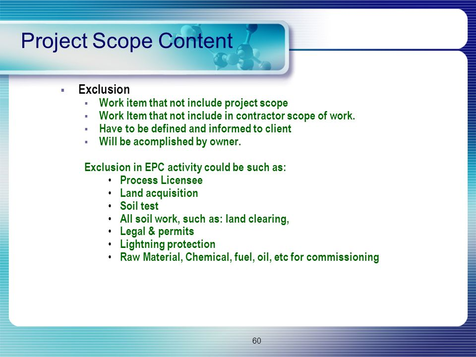 60  Exclusion  Work item that not include project scope  Work Item that not include in contractor scope of work.  Have to be defined and informed