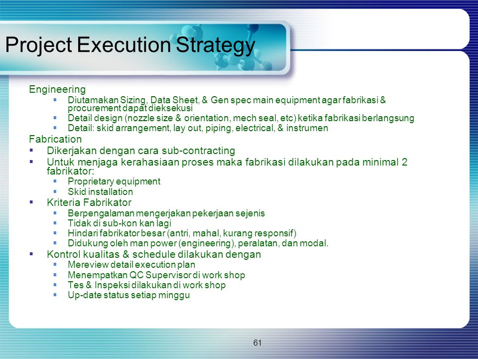 61 Project Execution Strategy Engineering  Diutamakan Sizing, Data Sheet, & Gen spec main equipment agar fabrikasi & procurement dapat dieksekusi  D