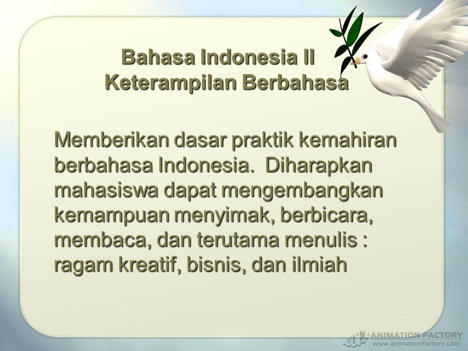 Bahasa Indonesia II Keterampilan Berbahasa Memberikan dasar praktik kemahiran berbahasa Indonesia.