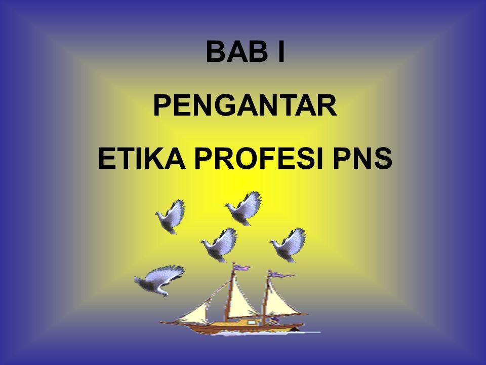 BAB I PENGANTAR ETIKA PROFESI PNS