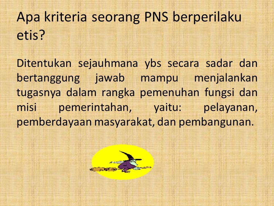Apa kriteria seorang PNS berperilaku etis.