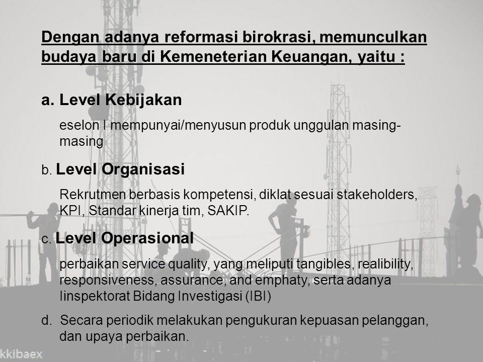 Dengan adanya reformasi birokrasi, memunculkan budaya baru di Kemeneterian Keuangan, yaitu : a.Level Kebijakan eselon I mempunyai/menyusun produk unggulan masing- masing b.