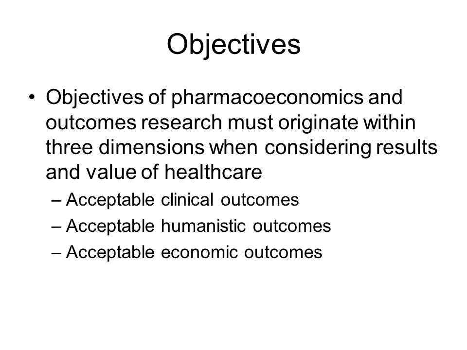 Pharmaco-economic Adding drugs to the formulary involves careful consideration of: –Efficacy –Safety –Quality –Cost Cost factors are becoming more important Science of pharmacoeconomics is emerging –Cost (total resources consumed in producing a good or service) –Price (the amount of money required to purchase an item)