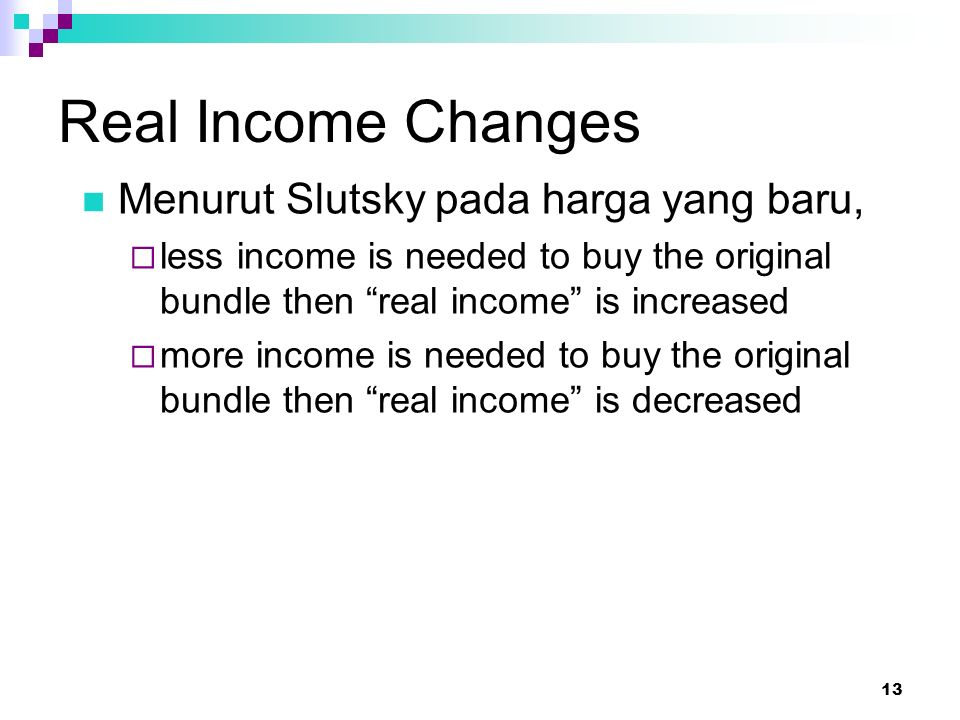 "13 Real Income Changes Menurut Slutsky pada harga yang baru,  less income is needed to buy the original bundle then ""real income"" is increased  more"