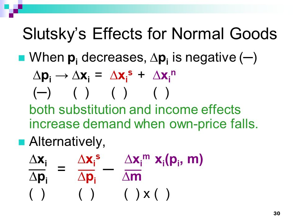 30 When p i decreases, ∆p i is negative (─) ∆p i → ∆x i = ∆x i s + ∆x i n (─) ( ) ( ) ( ) both substitution and income effects increase demand when ow