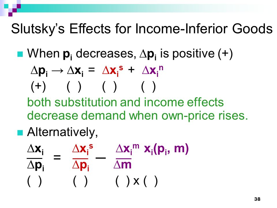 38 When p i decreases, ∆p i is positive (+) ∆p i → ∆x i = ∆x i s + ∆x i n (+) ( ) ( ) ( ) both substitution and income effects decrease demand when ow