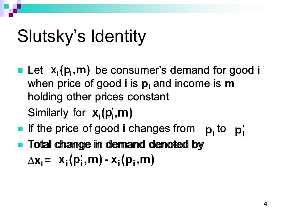 4 Slutsky's Identity Let be consumer's demand for good i when price of good i is p i and income is m holding other prices constant Similarly for If th