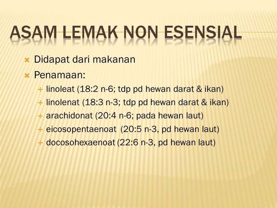  Didapat dari makanan  Penamaan:  linoleat (18:2 n-6; tdp pd hewan darat & ikan)  linolenat (18:3 n-3; tdp pd hewan darat & ikan)  arachidonat (20:4 n-6; pada hewan laut)  eicosopentaenoat (20:5 n-3, pd hewan laut)  docosohexaenoat (22:6 n-3, pd hewan laut)