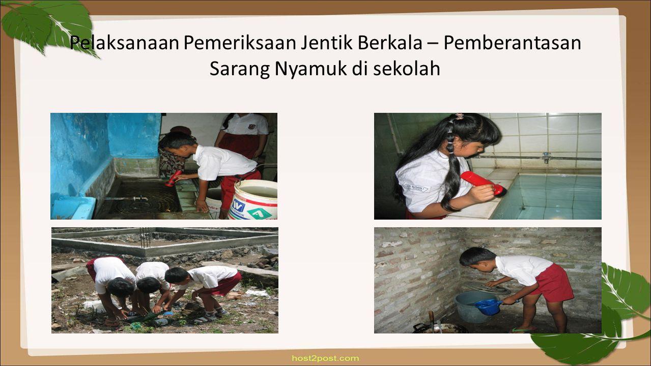Pelaksanaan Pemeriksaan Jentik Berkala – Pemberantasan Sarang Nyamuk di sekolah