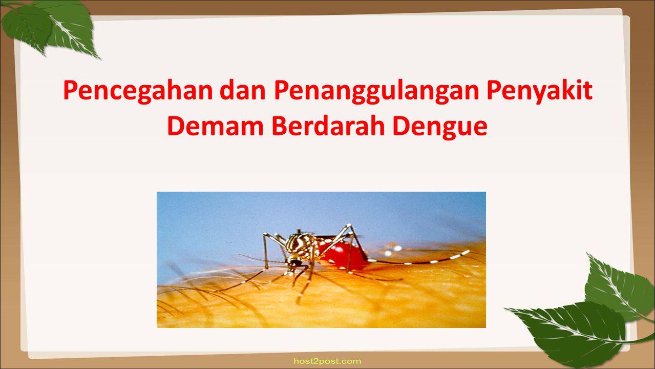 Pencegahan dan Penanggulangan Penyakit Demam Berdarah Dengue