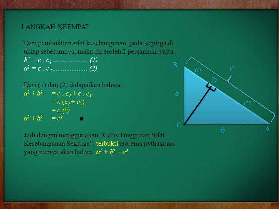 LANGKAH KEEMPAT Dari pembuktian sifat kesebangunan pada segitiga di tahap sebelumnya, maka diperoleh 2 persamaan yaitu : b 2 = c. c 1.................
