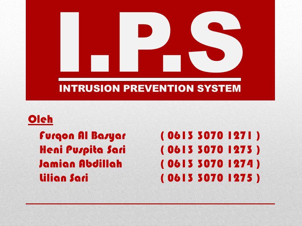 I.P.S INTRUSION PREVENTION SYSTEM Oleh Furqon Al Basyar( 0613 3070 1271 ) Heni Puspita Sari( 0613 3070 1273 ) Jamian Abdillah( 0613 3070 1274 ) Lilian