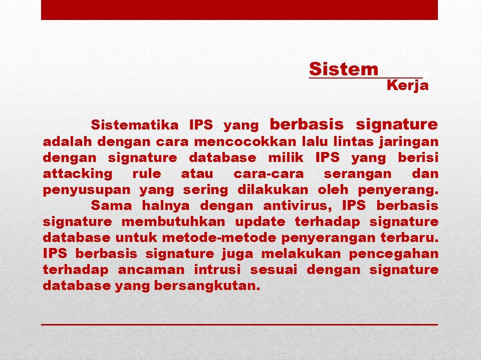 Sistematika IPS yang berbasis signature adalah dengan cara mencocokkan lalu lintas jaringan dengan signature database milik IPS yang berisi attacking