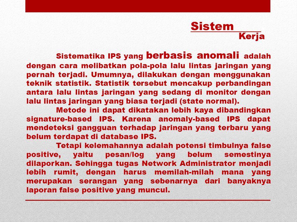 Sistematika IPS yang berbasis anomali adalah dengan cara melibatkan pola-pola lalu lintas jaringan yang pernah terjadi. Umumnya, dilakukan dengan meng