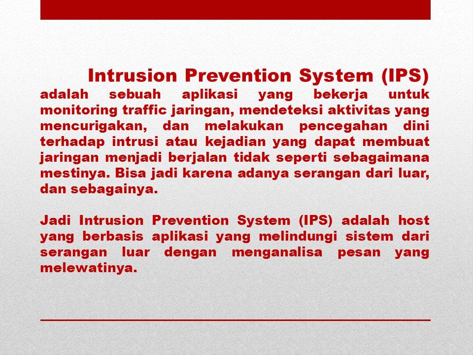 Intrusion Prevention System (IPS) adalah sebuah aplikasi yang bekerja untuk monitoring traffic jaringan, mendeteksi aktivitas yang mencurigakan, dan m