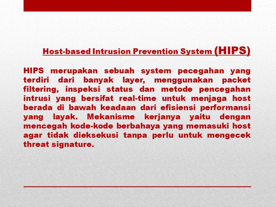 Host-based Intrusion Prevention System (HIPS) HIPS merupakan sebuah system pecegahan yang terdiri dari banyak layer, menggunakan packet filtering, ins
