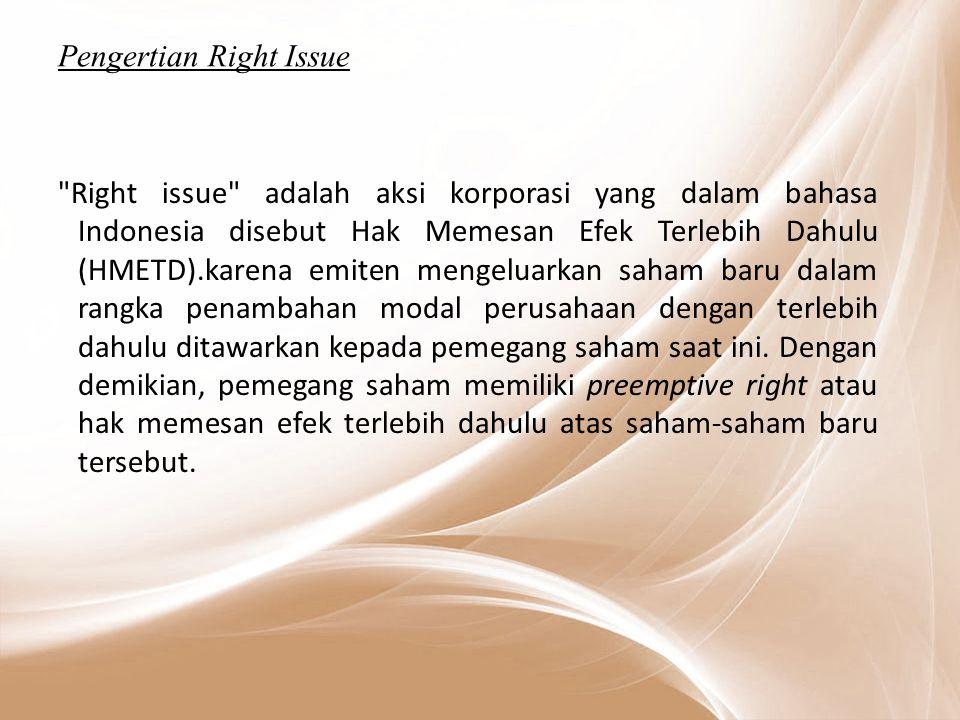 Pengertian Right Issue Right issue adalah aksi korporasi yang dalam bahasa Indonesia disebut Hak Memesan Efek Terlebih Dahulu (HMETD).karena emiten mengeluarkan saham baru dalam rangka penambahan modal perusahaan dengan terlebih dahulu ditawarkan kepada pemegang saham saat ini.