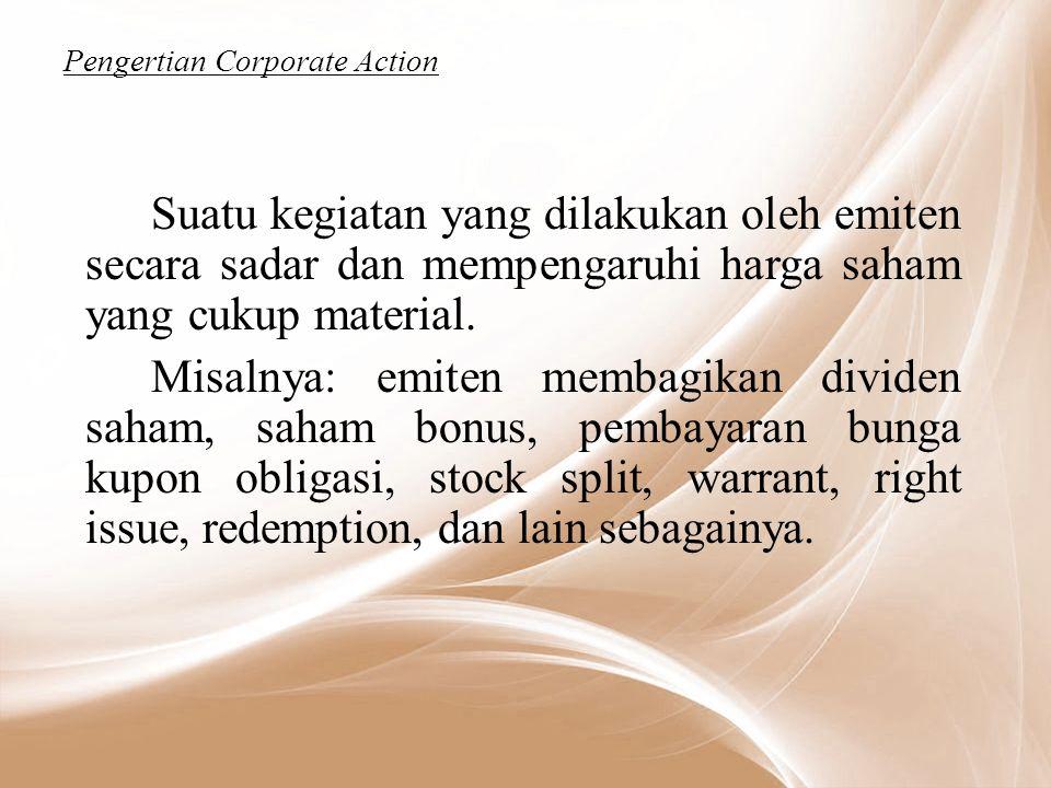 Pengertian Corporate Action Suatu kegiatan yang dilakukan oleh emiten secara sadar dan mempengaruhi harga saham yang cukup material.