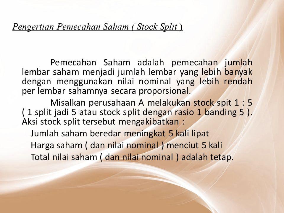 Pengertian Pemecahan Saham ( Stock Split ) Pemecahan Saham adalah pemecahan jumlah lembar saham menjadi jumlah lembar yang lebih banyak dengan menggunakan nilai nominal yang lebih rendah per lembar sahamnya secara proporsional.