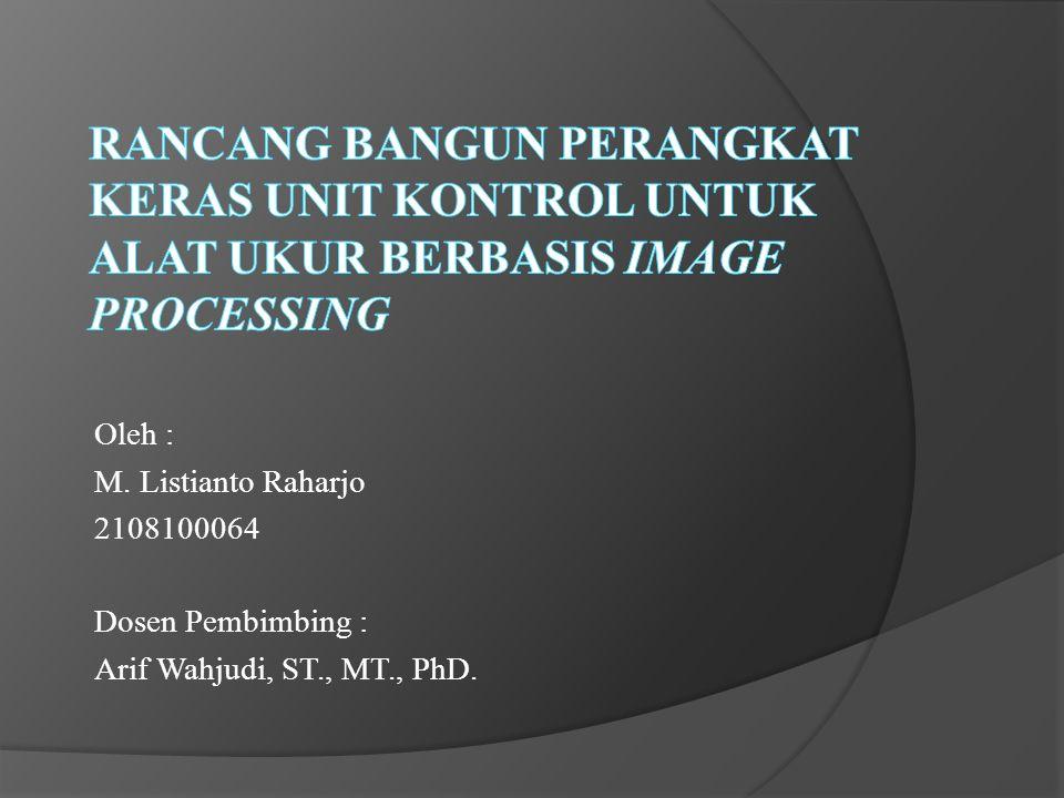 Oleh : M. Listianto Raharjo 2108100064 Dosen Pembimbing : Arif Wahjudi, ST., MT., PhD.