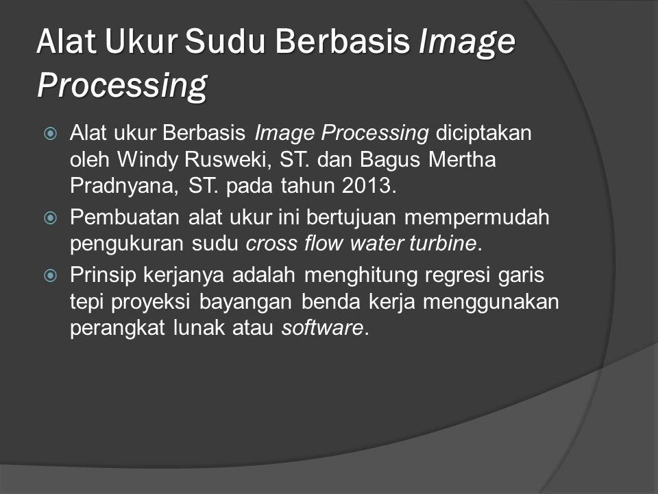 Alat Ukur Sudu Berbasis Image Processing  Alat ukur Berbasis Image Processing diciptakan oleh Windy Rusweki, ST. dan Bagus Mertha Pradnyana, ST. pada