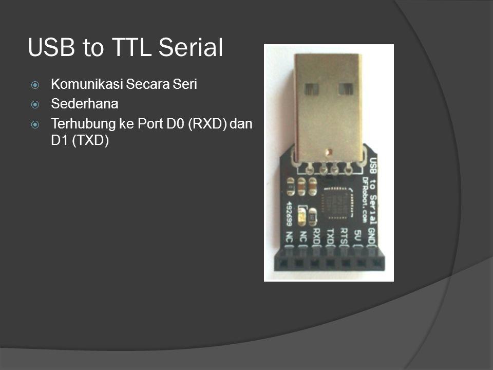 USB to TTL Serial  Komunikasi Secara Seri  Sederhana  Terhubung ke Port D0 (RXD) dan D1 (TXD)