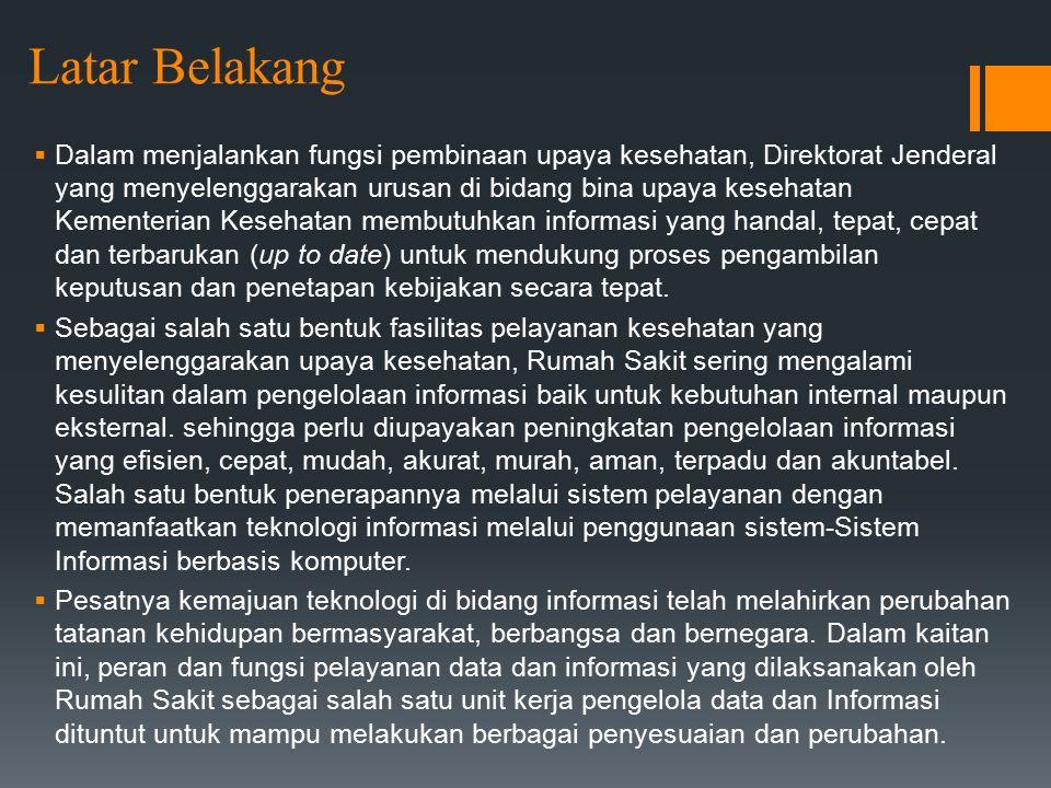  Sistem Informasi dapat dimanfaatkan untuk kegiatan pelayanan data dan informasi dengan lebih produktif, transparan, tertib, cepat, mudah, akurat, terpadu, aman dan efisien, khususnya membantu dalam memperlancar dan mempermudah pembentukan kebijakan dalam meningkatkan sistem pelayanan kesehatan khususnya dalam bidang penyelenggaraan Rumah Sakit di Indonesia.
