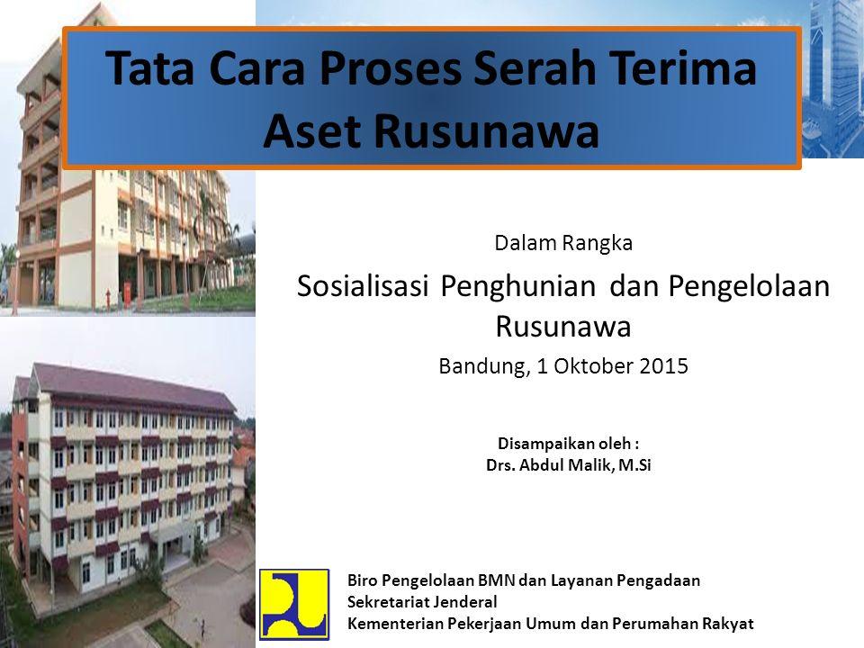 Tata Cara Proses Serah Terima Aset Rusunawa Dalam Rangka Sosialisasi Penghunian dan Pengelolaan Rusunawa Bandung, 1 Oktober 2015 Biro Pengelolaan BMN