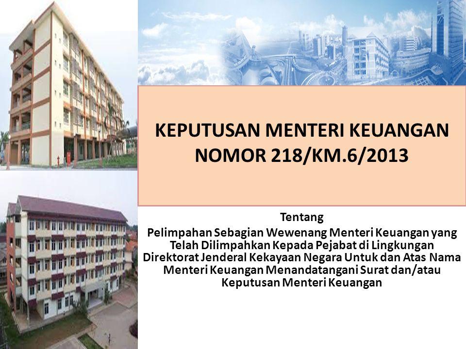 KEPUTUSAN MENTERI KEUANGAN NOMOR 218/KM.6/2013 Tentang Pelimpahan Sebagian Wewenang Menteri Keuangan yang Telah Dilimpahkan Kepada Pejabat di Lingkung