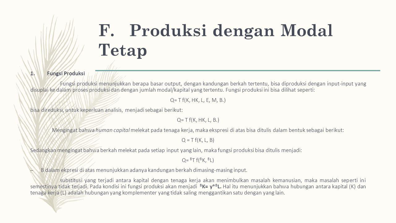 F. Produksi dengan Modal Tetap 1.Fungsi Produksi Fungsi produksi menunjukkan berapa basar output, dengan kandungan berkah tertentu, bisa diproduksi de