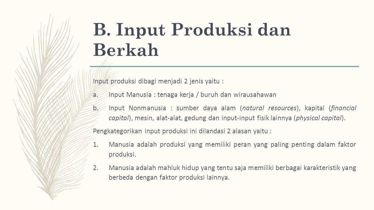 B. Input Produksi dan Berkah Input produksi dibagi menjadi 2 jenis yaitu : a.Input Manusia : tenaga kerja / buruh dan wirausahawan b.Input Nonmanusia