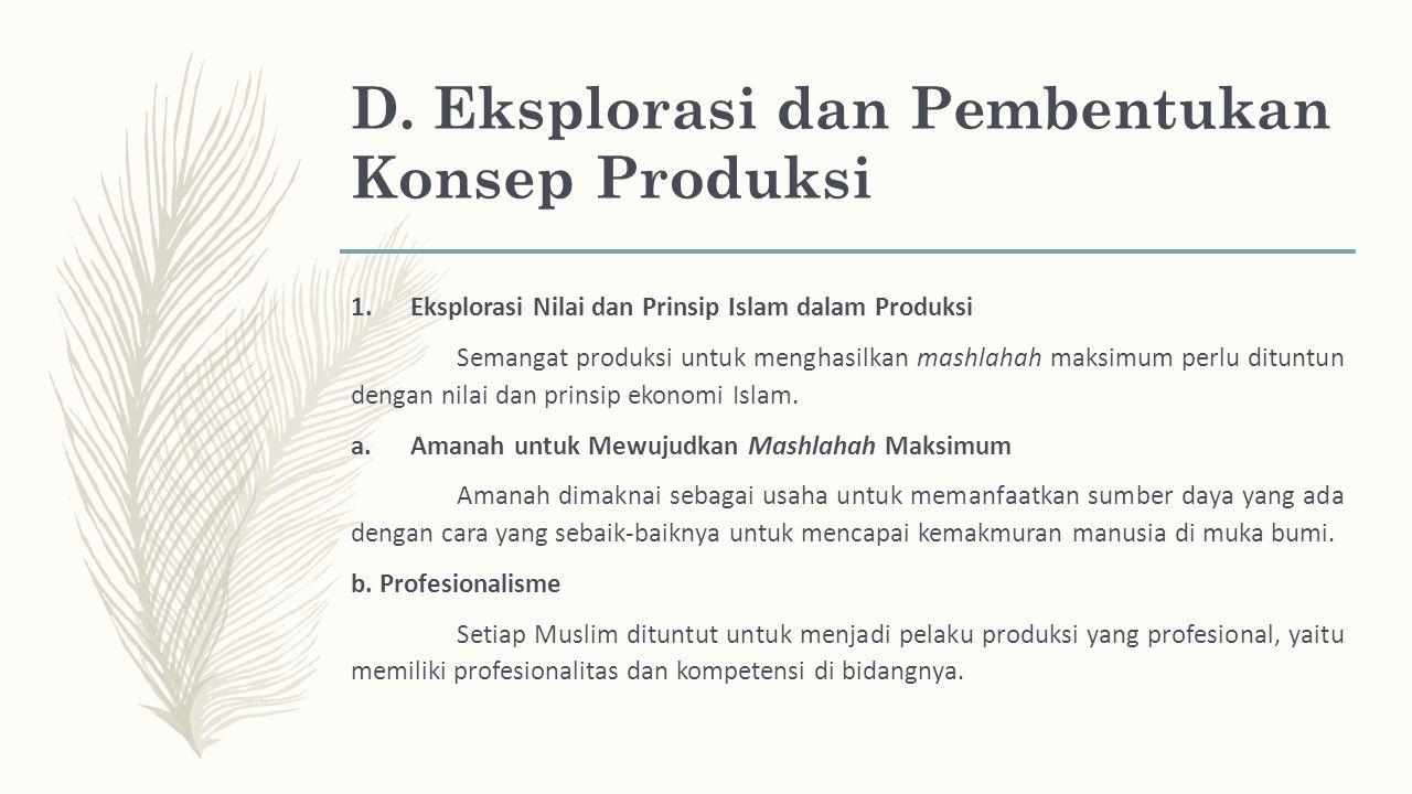 D. Eksplorasi dan Pembentukan Konsep Produksi 1.Eksplorasi Nilai dan Prinsip Islam dalam Produksi Semangat produksi untuk menghasilkan mashlahah maksi