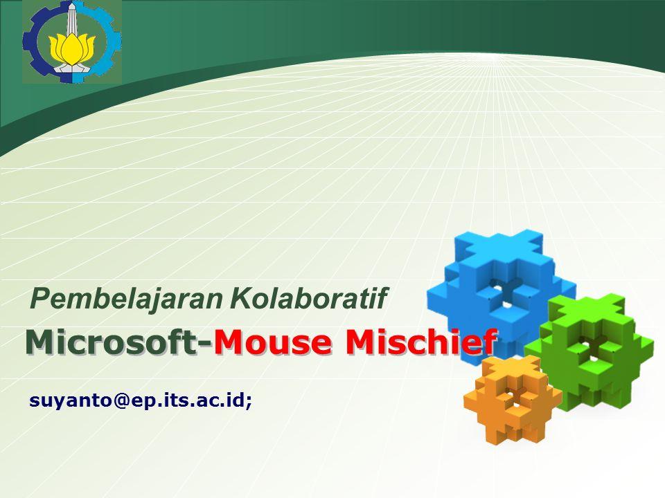 LOGO Microsoft-Mouse Mischief suyanto@ep.its.ac.id; Pembelajaran Kolaboratif