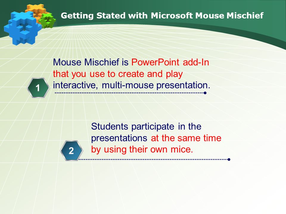 Getting Stated with Microsoft Mouse Mischief Mouse Mischief is PowerPoint add-In that you use to create and play interactive, multi-mouse presentation