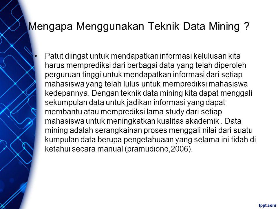 Mengapa Menggunakan Teknik Data Mining .