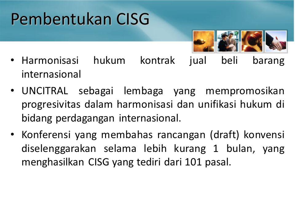 Pembentukan CISG Harmonisasi hukum kontrak jual beli barang internasional UNCITRAL sebagai lembaga yang mempromosikan progresivitas dalam harmonisasi dan unifikasi hukum di bidang perdagangan internasional.